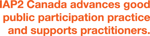 IAP2 Canada advances good publicparticipation practice and supports practicioners